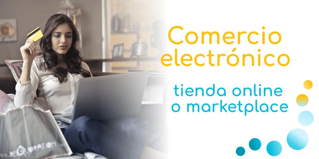El comercio electrónico: tienda online o marketplace