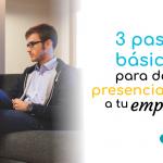 3 pasos básicos para darle presencia online a tu empresa