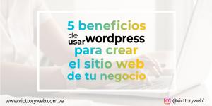 5 beneficios de usar wordpress para crear el sitio web de tu negocio